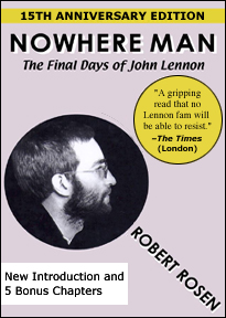 Buy the new edition of Nowhere Man: The Final Days of John Lennon by Robert Rosen. New introduction and 5 bonus chapters. And a new e-book edition is now available.